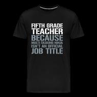 T-Shirts ~ Men's Premium T-Shirt ~ New! Fifth Grade Teacher Because Multi-Tasking Ninja Isn't an Official Job Title   White + Metallic Silver   Men's