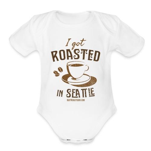 Baby Short Sleeve One Piece - I Got Roasted In Seattle - Coffee - Organic Short Sleeve Baby Bodysuit