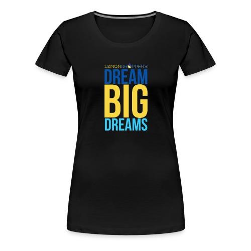 Dream Big Dreams Women's Premium TShirt - Women's Premium T-Shirt