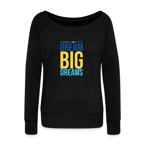 Dream Big Dreams Women's Wide Neck SweatShirt - Women's Wideneck Sweatshirt