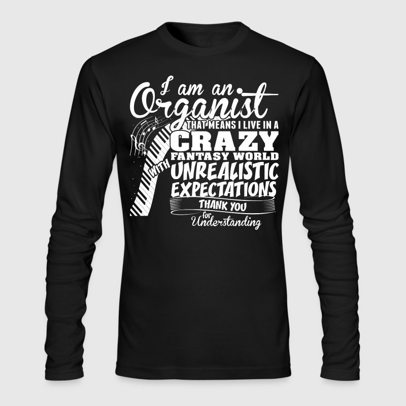 I Am An Organist That Means I Live In Crazy World - Men's Long Sleeve T-Shirt by Next Level