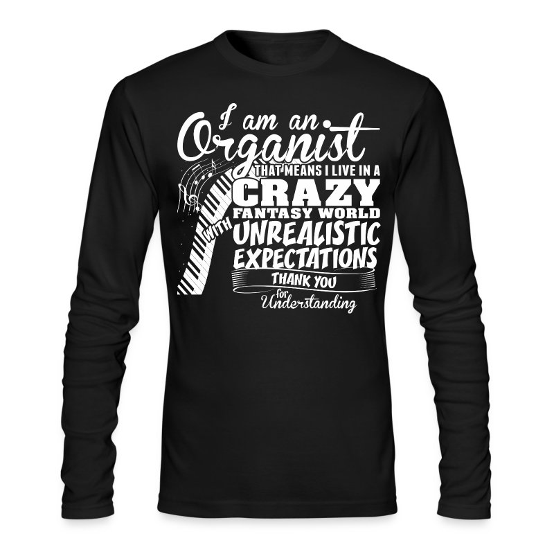 I Am Organist That Means I Live In A Crazy Fantasy T-Shirt