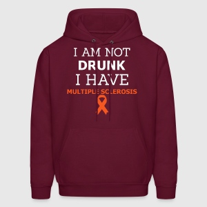 I Am Not Drunk I Have Multiple Sclerosis - Men's Hoodie