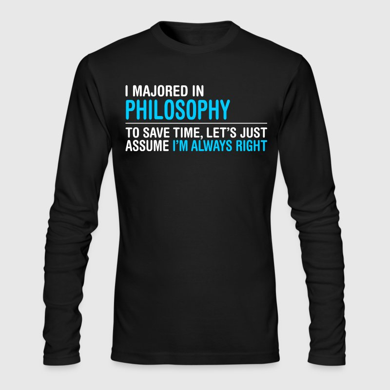 I Majored In Philosophy To Save Time I Am Right - Men's Long Sleeve T-Shirt by Next Level
