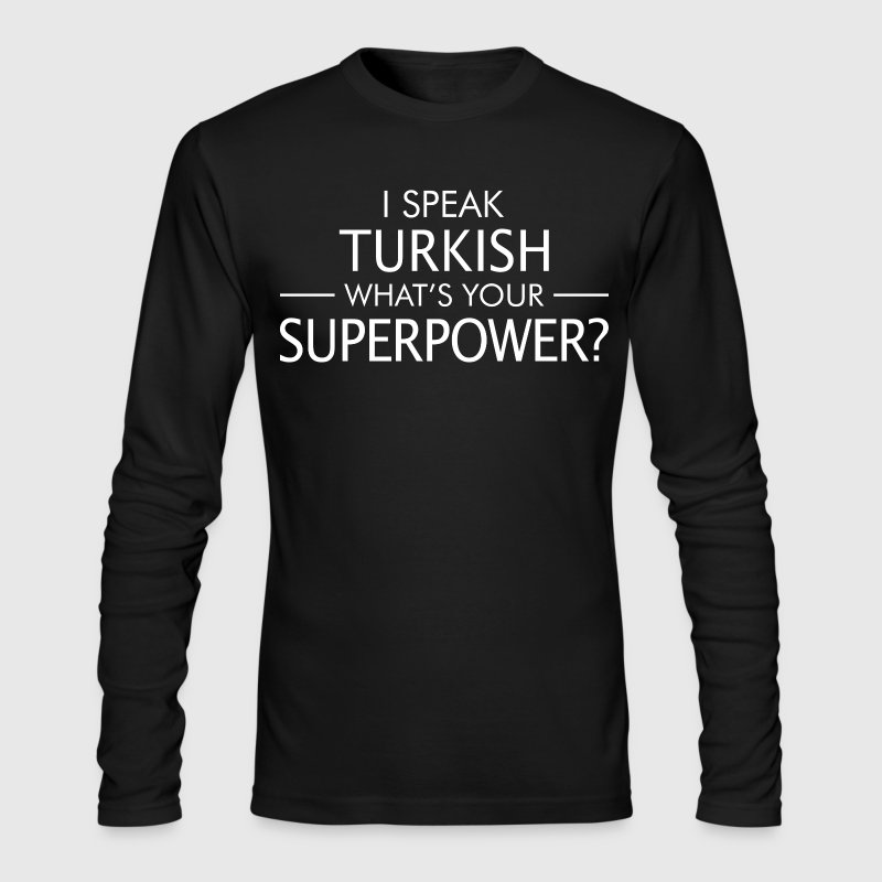 I Speak Turkish Whats Your Superpower - Men's Long Sleeve T-Shirt by Next Level
