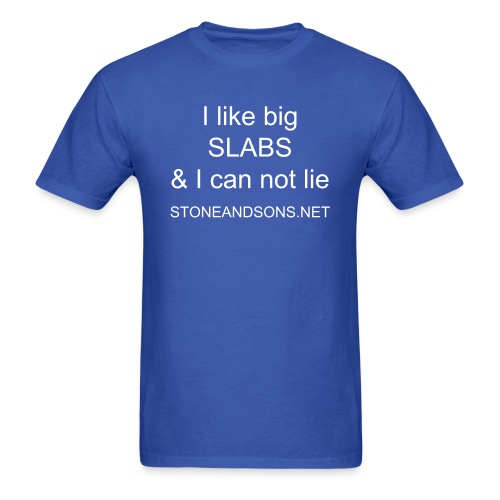 Stone & Sons 'I like big slabs' T-shirt - Men's T-Shirt