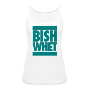 bitch what - Women's Premium Tank Top