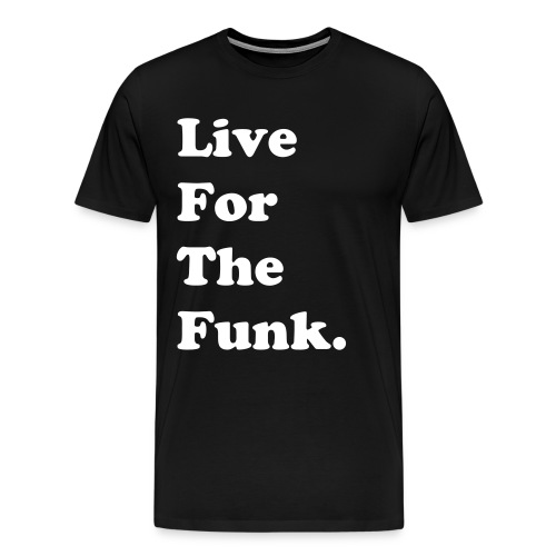 Live For The Funk - Men's Premium T-Shirt