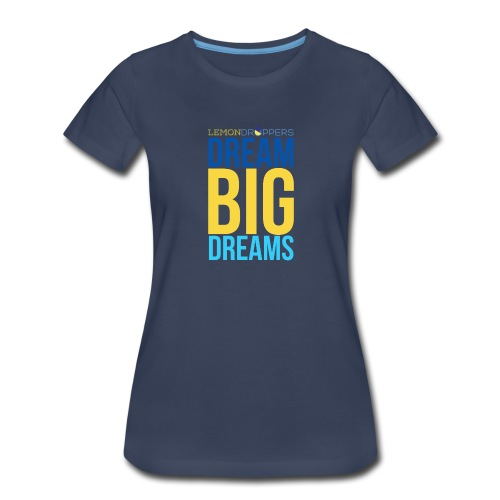 Dream Big Dreams Women's Premium TShirt - Women's Premium T-Shirt