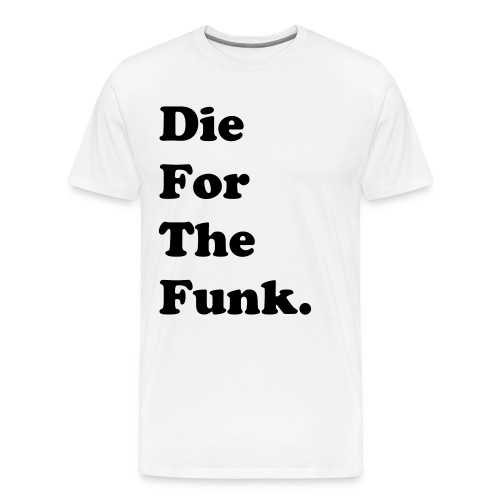 Die For The Funk - Men's Premium T-Shirt