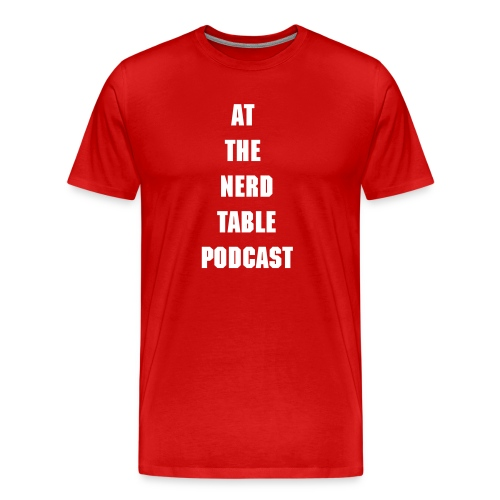 At The Nerd Table Podcast Shirt  - Men's Premium T-Shirt