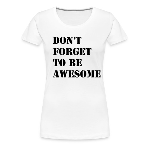 Don't Forget To Be Awesome - Women's Premium T-Shirt