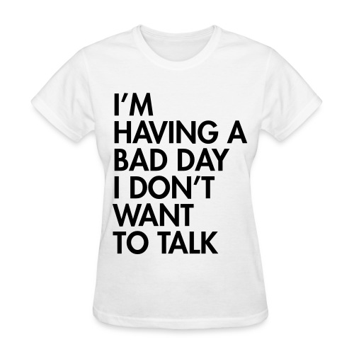 Having A Bad Day T-Shirt - Women's T-Shirt