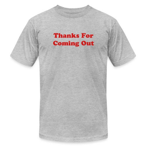 Thanks For Coming Out T-Shirt - Men's  Jersey T-Shirt