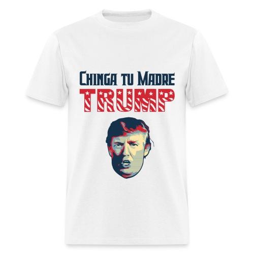 Chinga tu Madre Trump - Men's T-Shirt