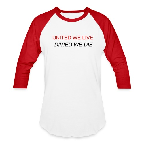 UNITED WE LIVE DIVIDED WE DIE  - Baseball T-Shirt