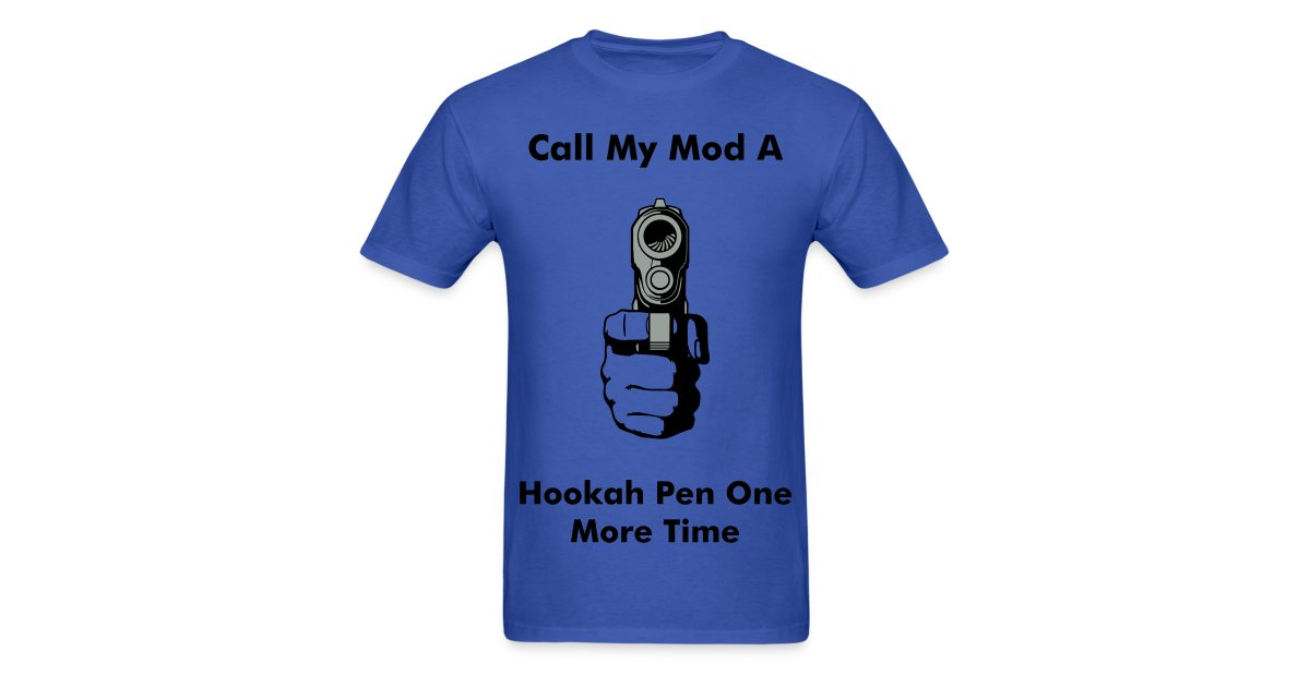 BadAzz Vape Gear | Call My Mod a Hookah Pen One More time - Mens T-Shirt