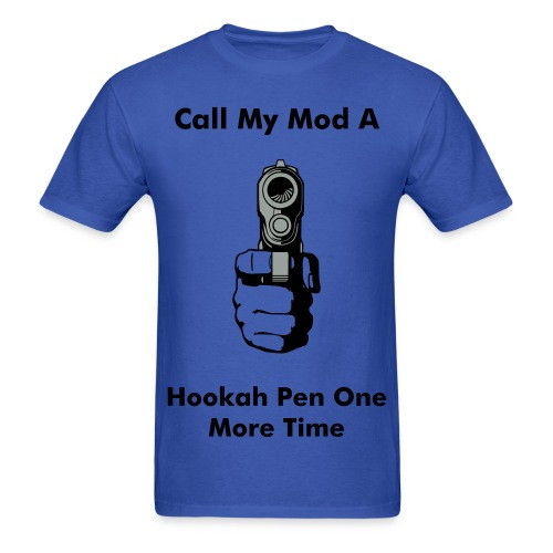 Call My Mod a Hookah Pen One More time - Men's T-Shirt
