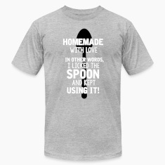 I licked the spoon with love. It's called homemade T-shirts