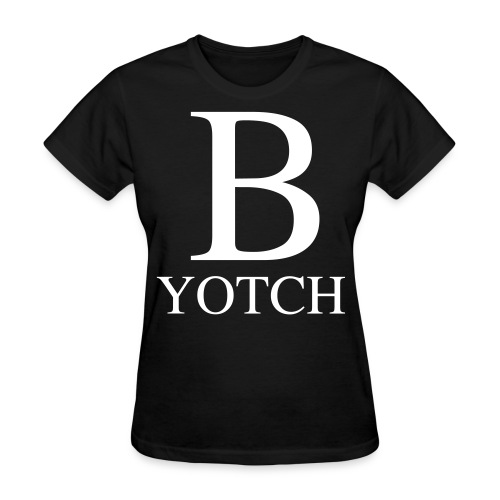 B-Yotch - Women's T-Shirt