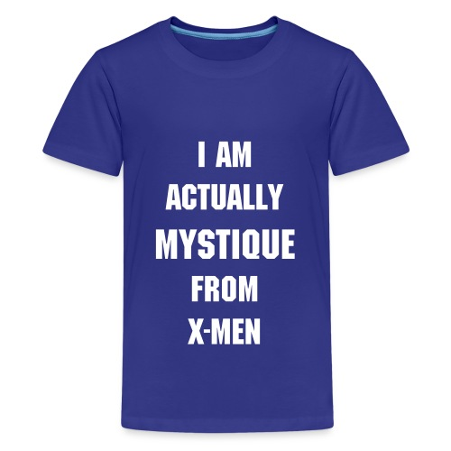 I AM ACTUALLY MYSTIQUE FROM X-MEN (MENS TEE) - Kids' Premium T-Shirt