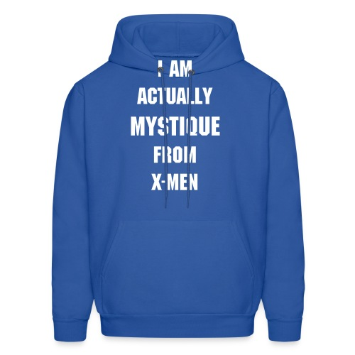 I AM ACTUALLY MYSTIQUE FROM X-MEN (MENS HOODIE) - Men's Hoodie