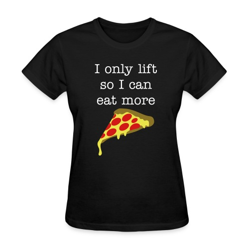 I only lift so I can eat more pizza Tee  - Women's T-Shirt