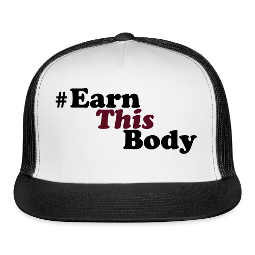 Classic Snapback - Classic SnapBack #EarnThis Body - Trucker Cap