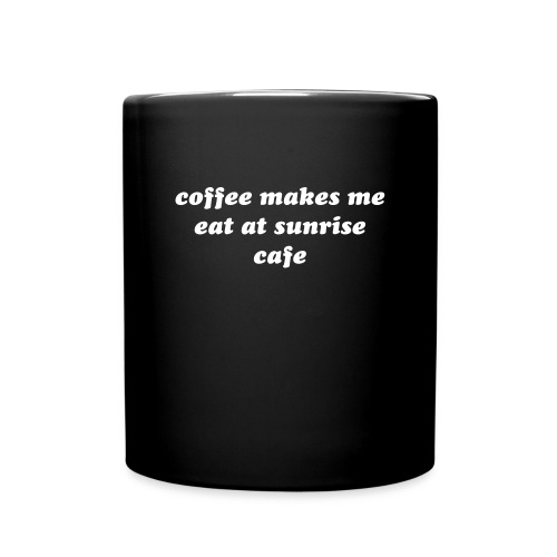 coffe makes me eat at sunrise cafe mug - Full Color Mug