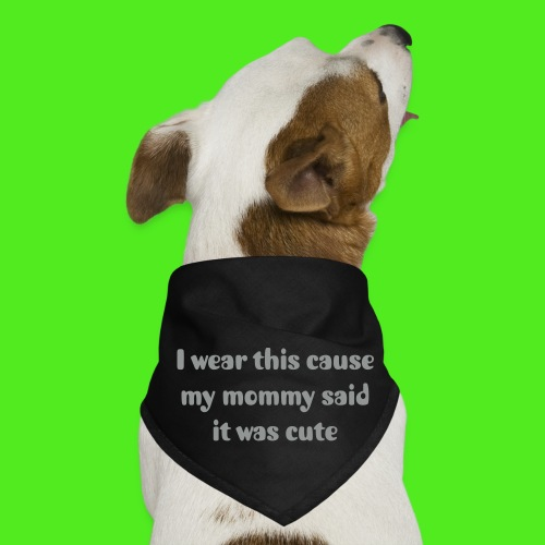 I wear this cause my mommy said it was cute - Dog Bandana