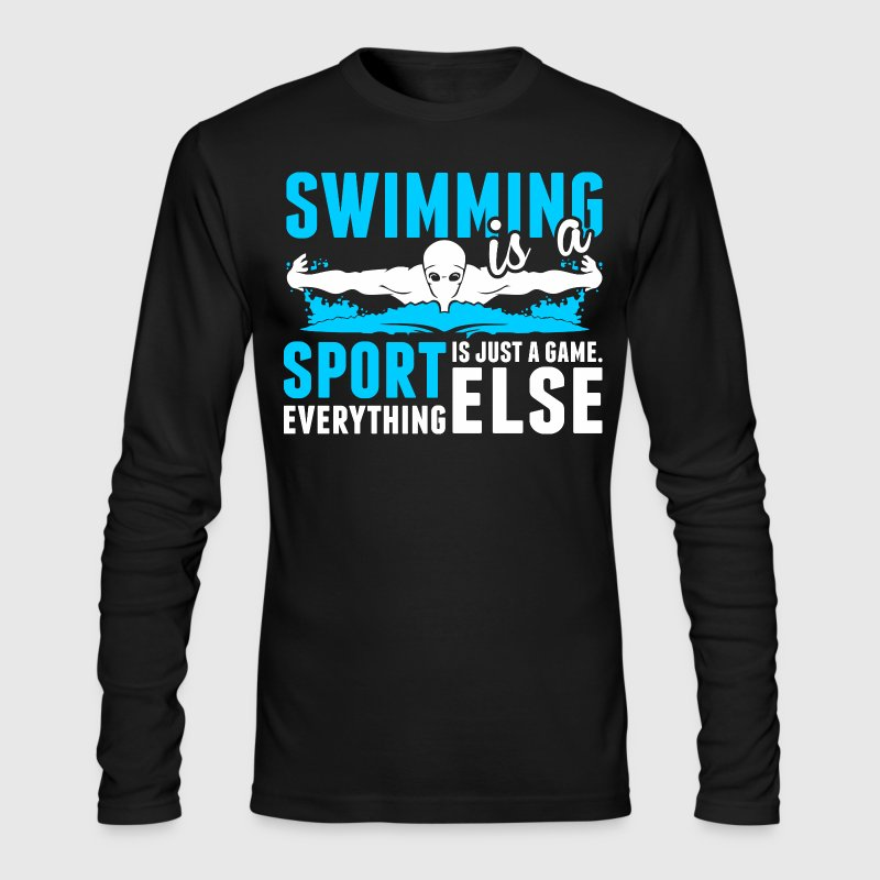 Swimming Is A Sport Everything Else Is Just A Game - Men's Long Sleeve T-Shirt by Next Level
