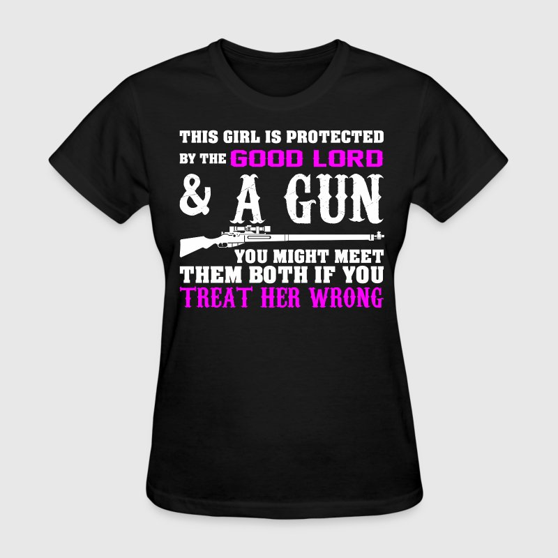 This Girl Is Protected By The Good Lord And A Gun  - Women's T-Shirt