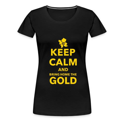 Keep Calm And Bring Home The Gold - Women - Women's Premium T-Shirt