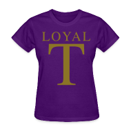 T-Shirts ~ Women's T-Shirt ~ LOYAL T