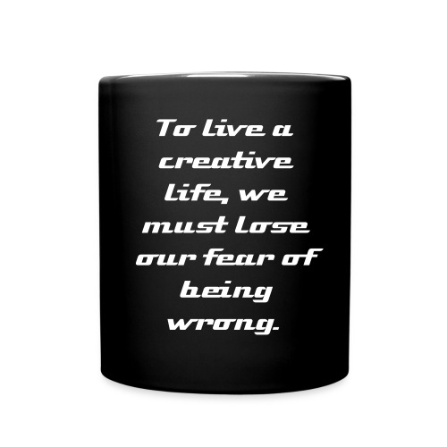 To live a creative life, we must lose our fear of being wrong. - Full Color Mug