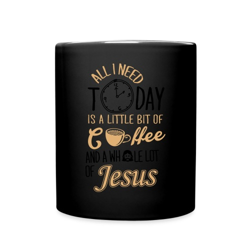 All I need is Coffee - Full Color Mug