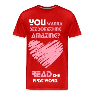 YOU WANNA SEE SOMETHING AMAZING?READ THE FIRST WORD. T-Shirt - Men's Premium T-Shirt