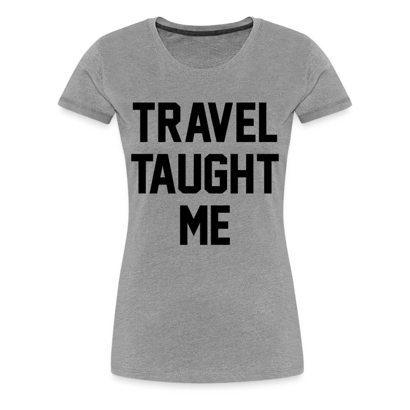 Travel taught me - Women's Premium T-Shirt
