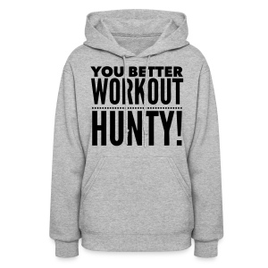 You Better Workout Hunty - Dark Text/Women's Hoodie - Women's Hoodie