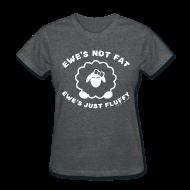 T-Shirts ~ Women's T-Shirt ~ Ewe's Not Fat, Ewe's Just Fluffy - Women's Shirt