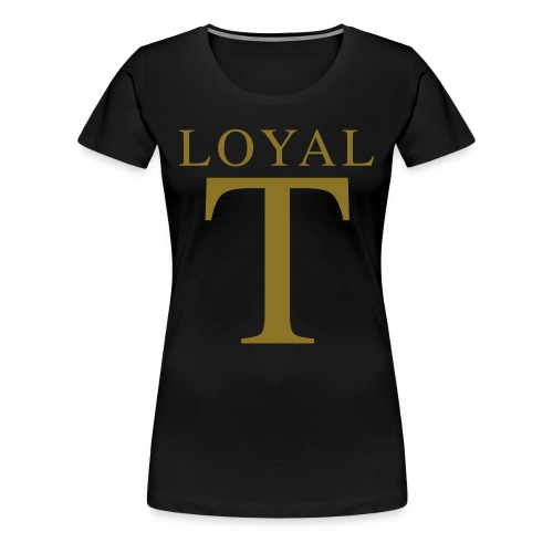 LOYAL T  - Women's Premium T-Shirt