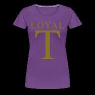 T-Shirts ~ Women's Premium T-Shirt ~ LOYAL T