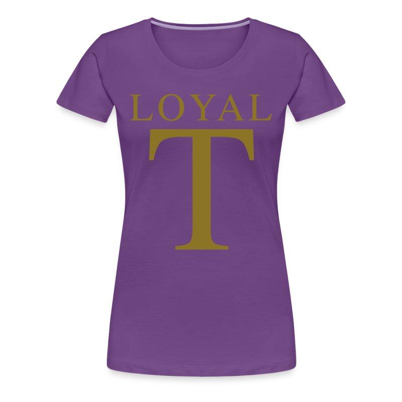 LOYAL T  - Women's Premium T-Shirt