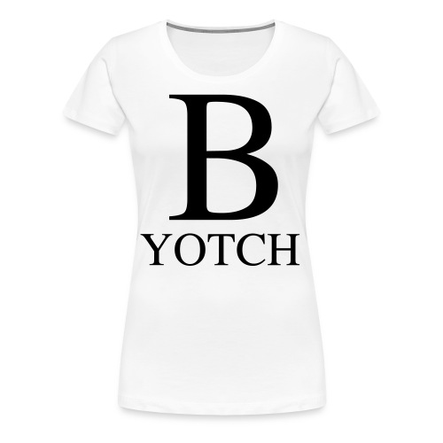 B-Yotch - Women's Premium T-Shirt