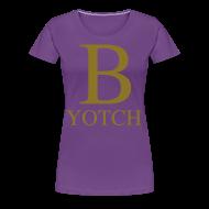 T-Shirts ~ Women's Premium T-Shirt ~ B-Yotch