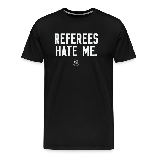 Referees Hate Me - Men's Premium T-Shirt