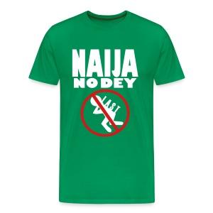 NAIJA NO DEY CARRY LAST (GREEN) - Men's Premium T-Shirt