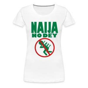 NAIJA NO DEY CARRY LAST (GREEN) - Women's Premium T-Shirt