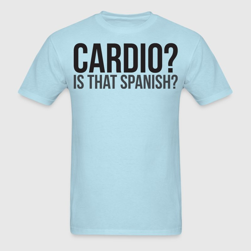 Cardio. Is That Spanish? T-Shirts - Men's T-Shirt