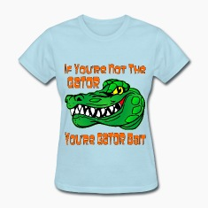 If You're Not The Gator You're Gator Bait
